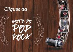 Cliques da Noite do Pop Rock - Confira!